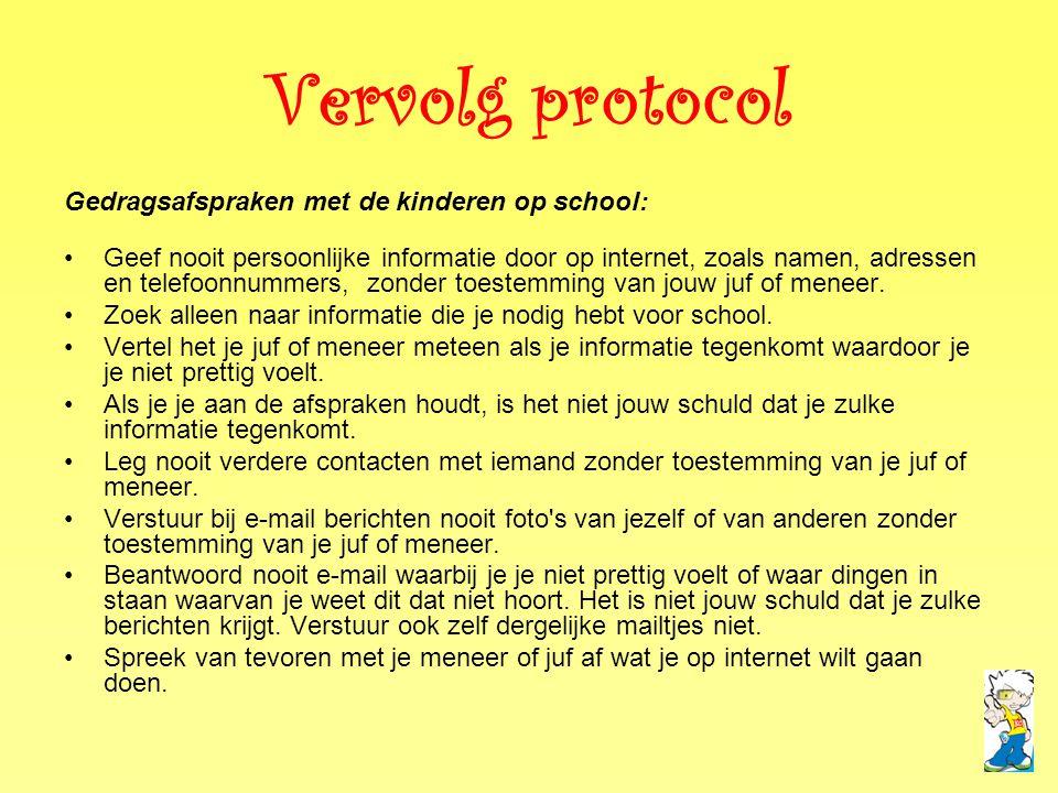Vervolg protocol Gedragsafspraken met de kinderen op school: •Geef nooit persoonlijke informatie door op internet, zoals namen, adressen en telefoonnu