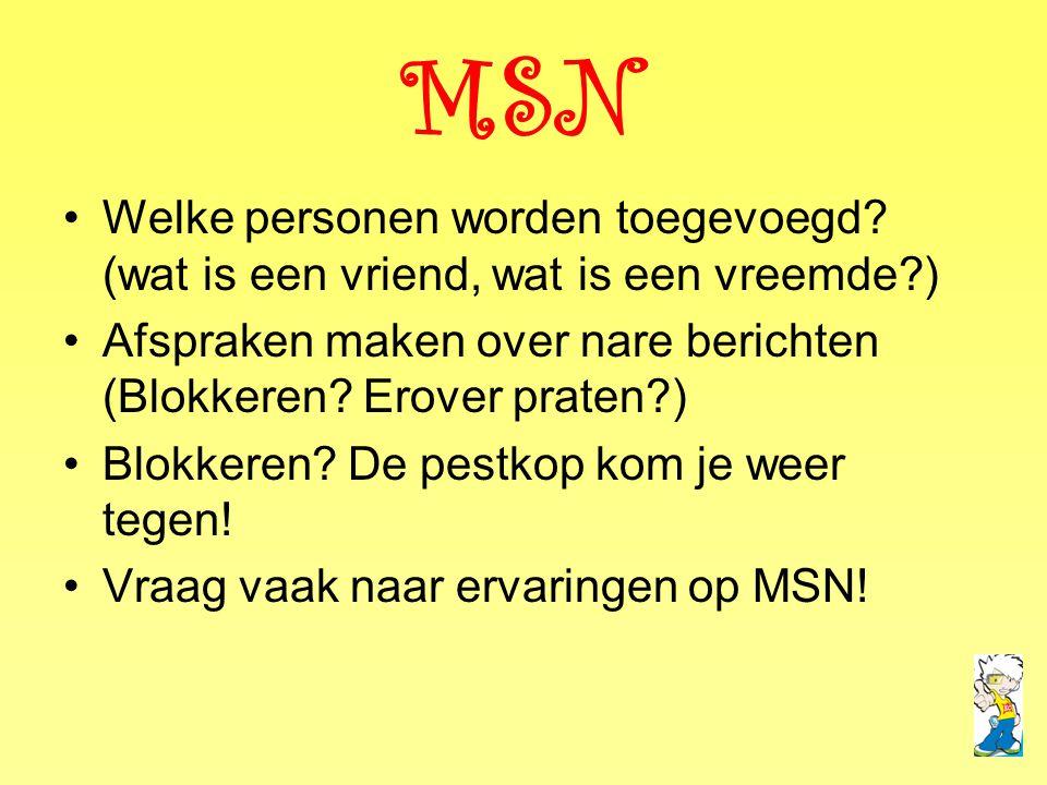 MSN •Welke personen worden toegevoegd? (wat is een vriend, wat is een vreemde?) •Afspraken maken over nare berichten (Blokkeren? Erover praten?) •Blok