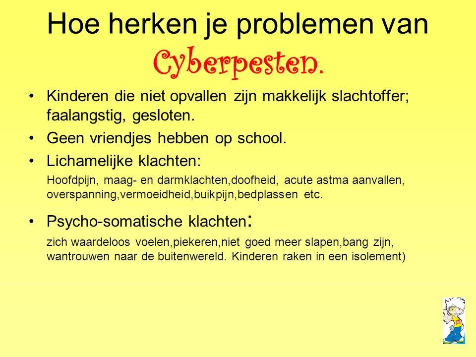Hoe herken je problemen van Cyberpesten. •Kinderen die niet opvallen zijn makkelijk slachtoffer; faalangstig, gesloten. •Geen vriendjes hebben op scho