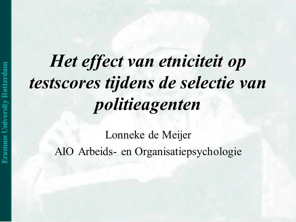 Het effect van etniciteit op testscores tijdens de selectie van politieagenten Lonneke de Meijer AIO Arbeids- en Organisatiepsychologie