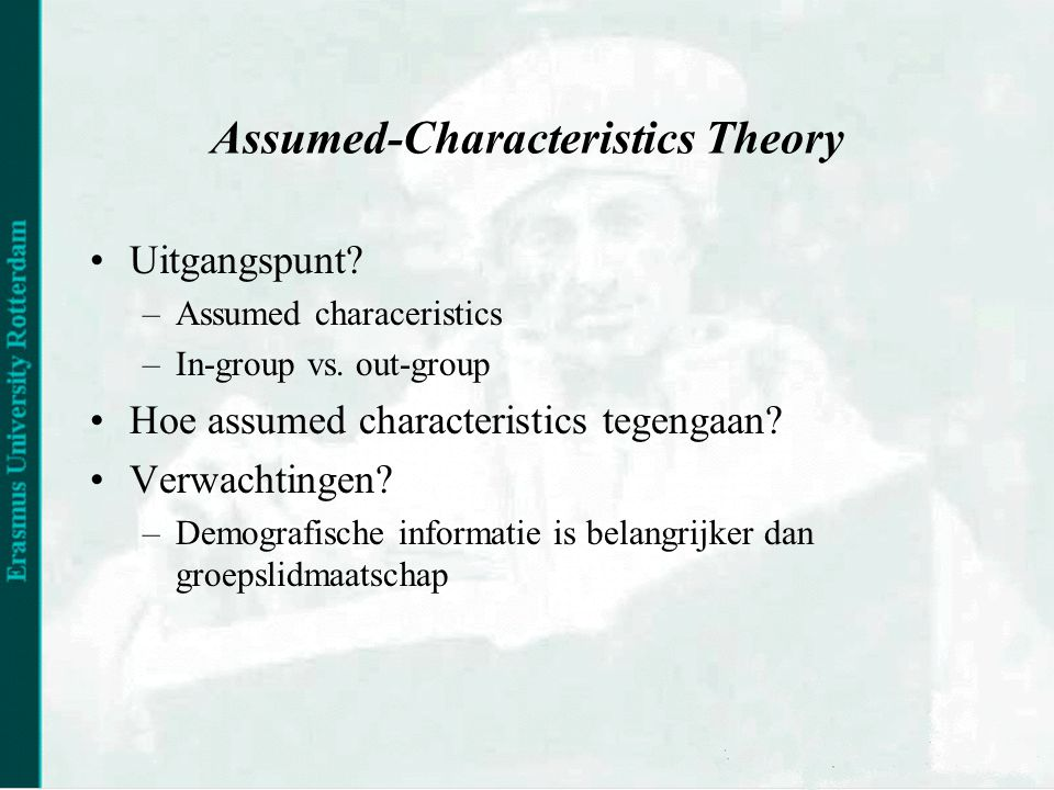 Assumed-Characteristics Theory •Uitgangspunt? –Assumed characeristics –In-group vs. out-group •Hoe assumed characteristics tegengaan? •Verwachtingen?