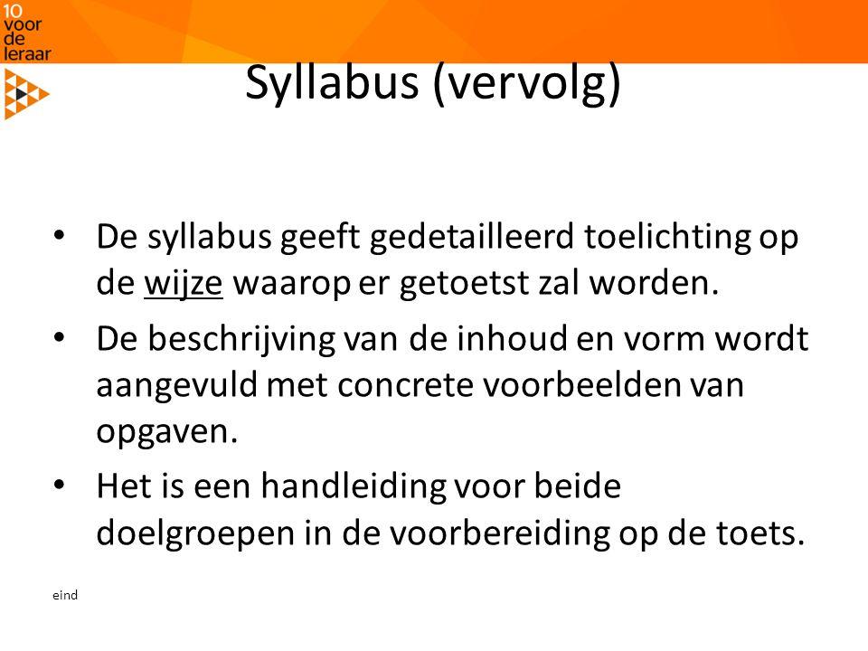 Syllabus (vervolg) • De syllabus geeft gedetailleerd toelichting op de wijze waarop er getoetst zal worden. • De beschrijving van de inhoud en vorm wo