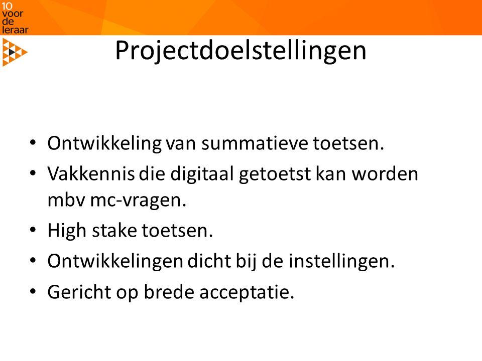 Projectdoelstellingen • Ontwikkeling van summatieve toetsen. • Vakkennis die digitaal getoetst kan worden mbv mc-vragen. • High stake toetsen. • Ontwi