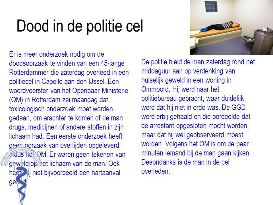 Dood in de politie cel Er is meer onderzoek nodig om de doodsoorzaak te vinden van een 45-jarige Rotterdammer die zaterdag overleed in een politiecel
