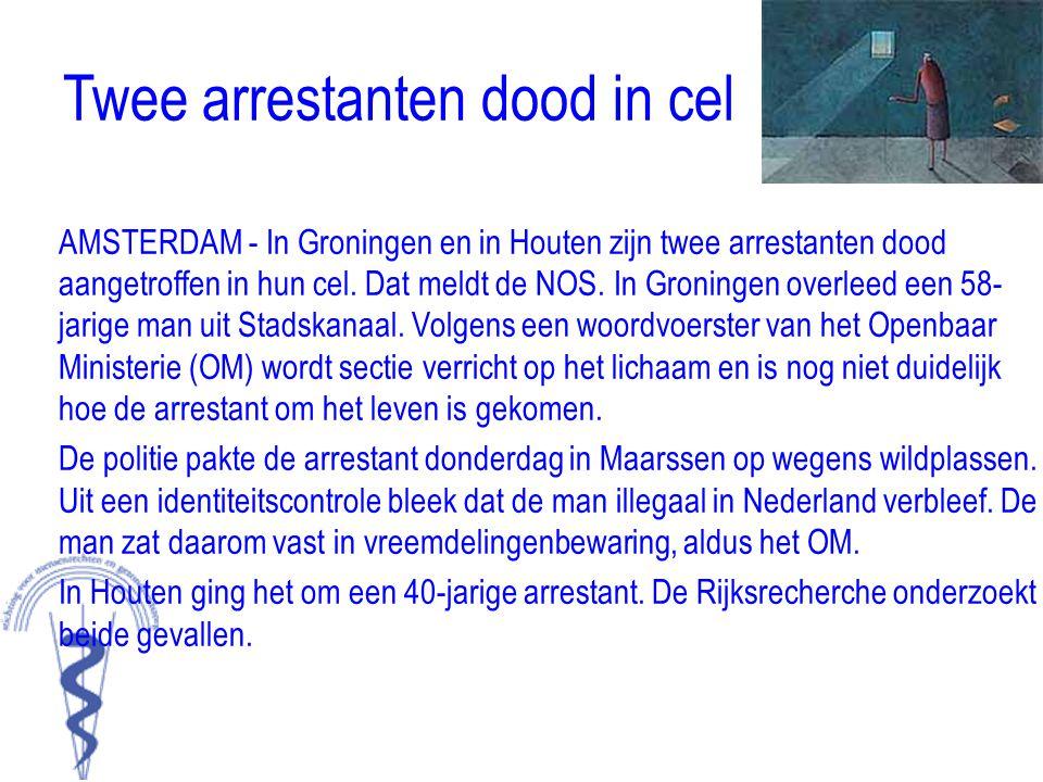 Twee arrestanten dood in cel AMSTERDAM - In Groningen en in Houten zijn twee arrestanten dood aangetroffen in hun cel. Dat meldt de NOS. In Groningen