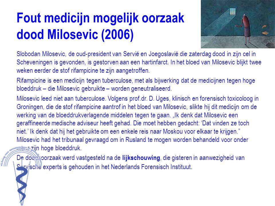 Fout medicijn mogelijk oorzaak dood Milosevic (2006) Slobodan Milosevic, de oud-president van Servië en Joegoslavië die zaterdag dood in zijn cel in S