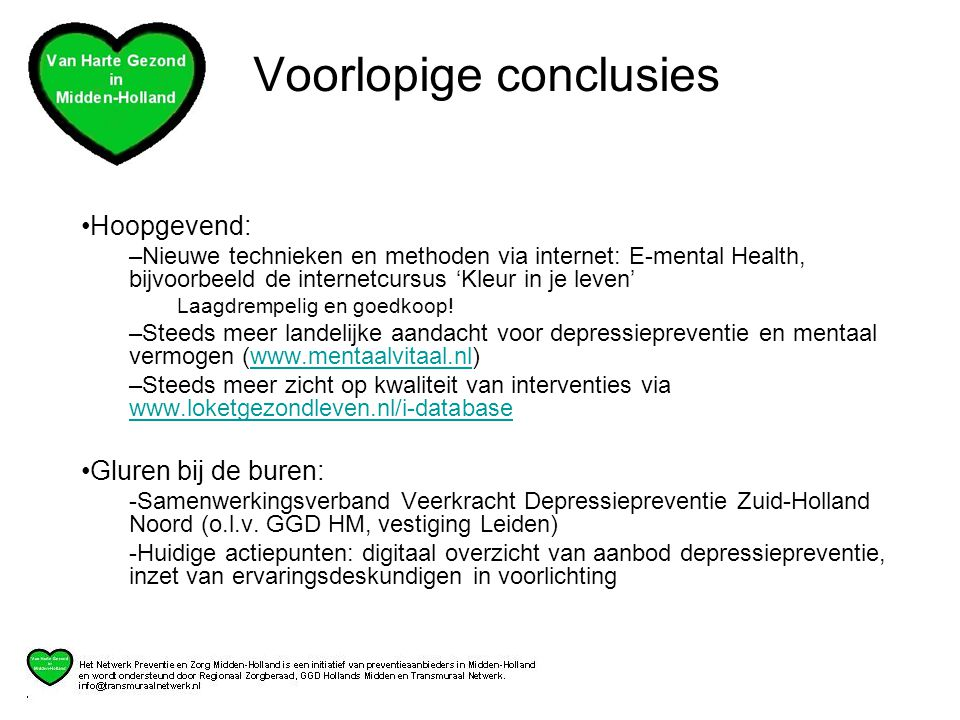 •Hoopgevend: –Nieuwe technieken en methoden via internet: E-mental Health, bijvoorbeeld de internetcursus 'Kleur in je leven' Laagdrempelig en goedkoop.