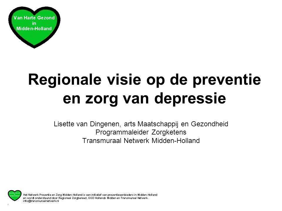 Lisette van Dingenen, arts Maatschappij en Gezondheid Programmaleider Zorgketens Transmuraal Netwerk Midden-Holland Regionale visie op de preventie en zorg van depressie
