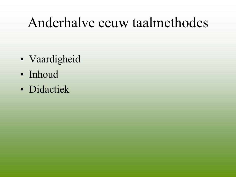 Anderhalve eeuw taalmethodes •Vaardigheid •Inhoud •Didactiek