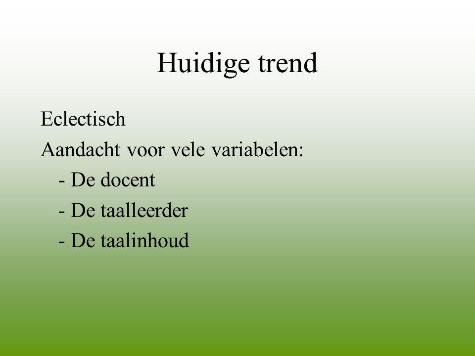 Huidige trend Eclectisch Aandacht voor vele variabelen: - De docent - De taalleerder - De taalinhoud
