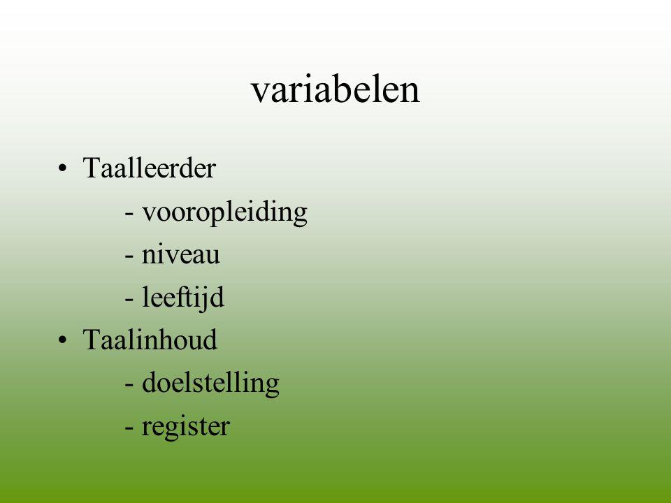 variabelen •Taalleerder - vooropleiding - niveau - leeftijd •Taalinhoud - doelstelling - register