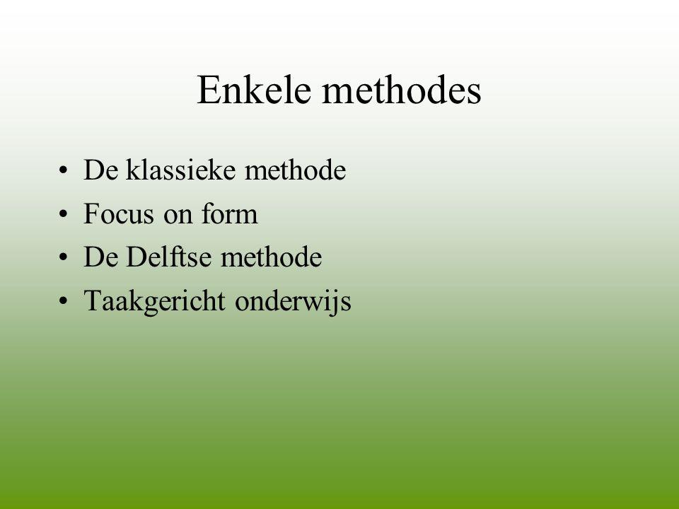 Enkele methodes •De klassieke methode •Focus on form •De Delftse methode •Taakgericht onderwijs