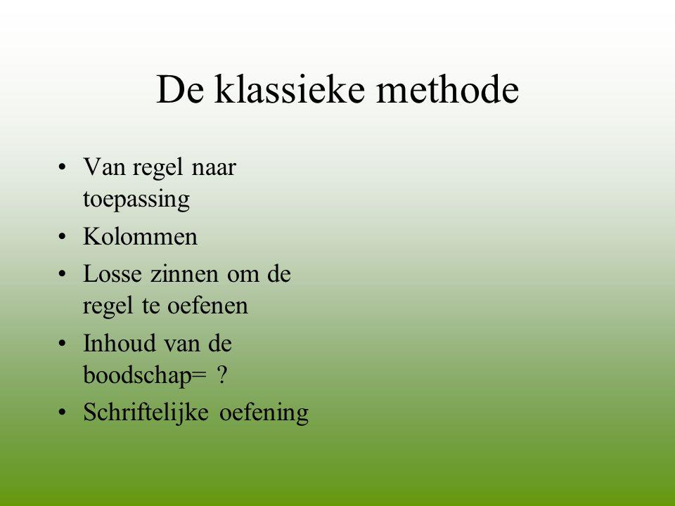 De klassieke methode •Van regel naar toepassing •Kolommen •Losse zinnen om de regel te oefenen •Inhoud van de boodschap= ? •Schriftelijke oefening