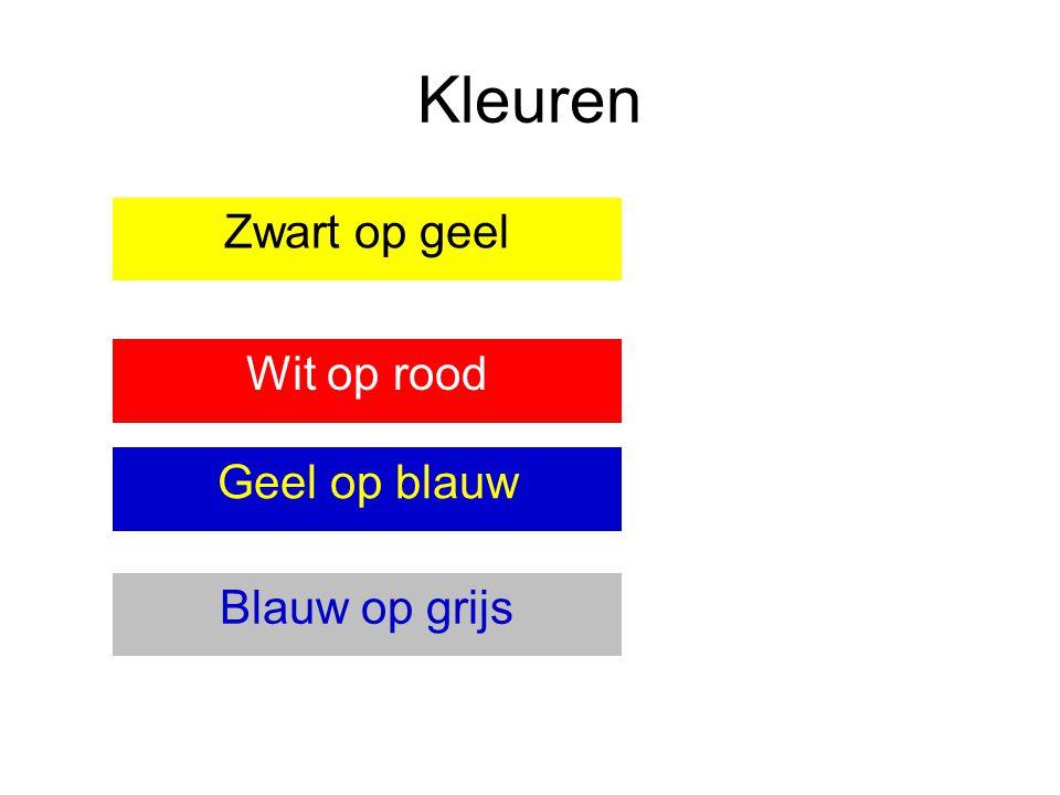 Kleuren Wit op rood Geel op blauw Zwart op geel Blauw op grijs
