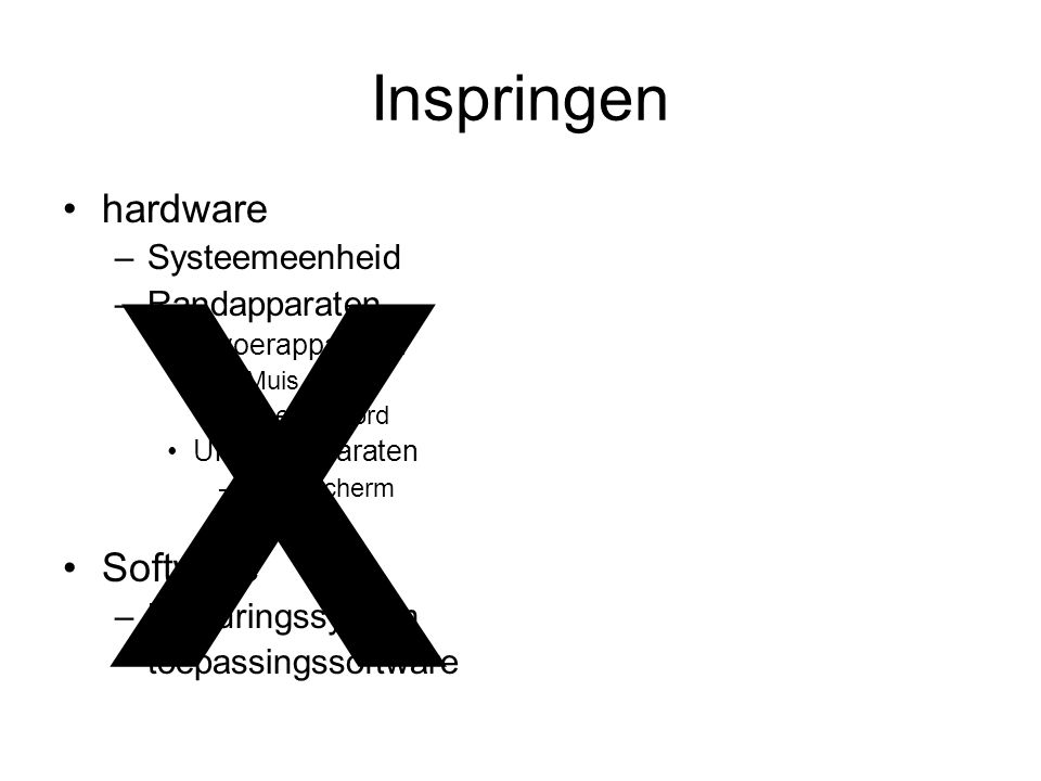 Inspringen •hardware –Systeemeenheid –Randapparaten •Invoerapparaten –Muis –Toetsenbord •Uitvoerapparaten –Beeldscherm –printer •Software –Besturingss
