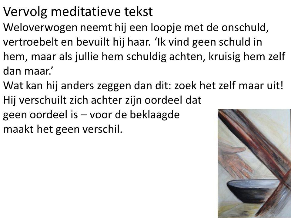 Vervolg meditatieve tekst Weloverwogen neemt hij een loopje met de onschuld, vertroebelt en bevuilt hij haar. 'Ik vind geen schuld in hem, maar als ju