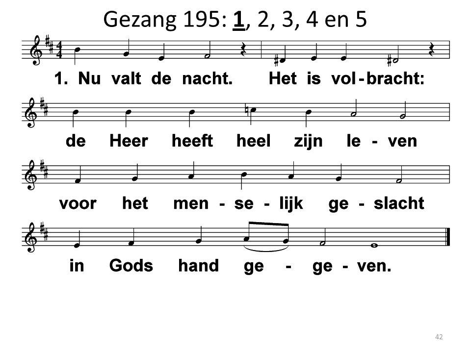 Gezang 195: 1, 2, 3, 4 en 5 42