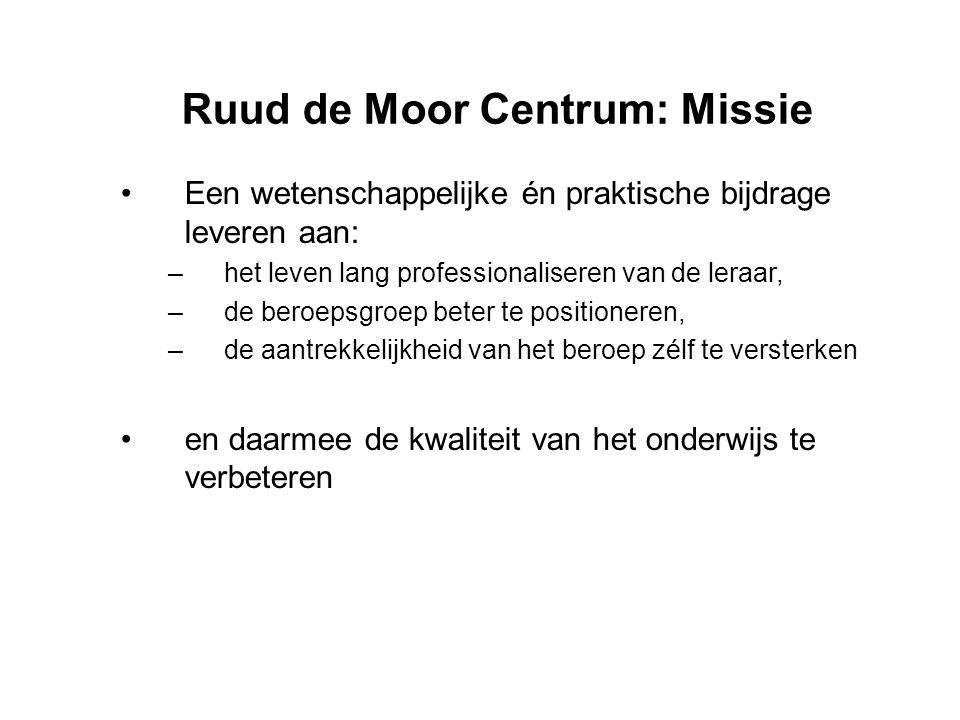 Ruud de Moor Centrum: Missie •Een wetenschappelijke én praktische bijdrage leveren aan: –het leven lang professionaliseren van de leraar, –de beroepsg