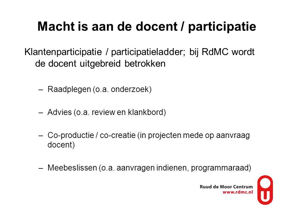 Macht is aan de docent / participatie Klantenparticipatie / participatieladder; bij RdMC wordt de docent uitgebreid betrokken –Raadplegen (o.a. onderz