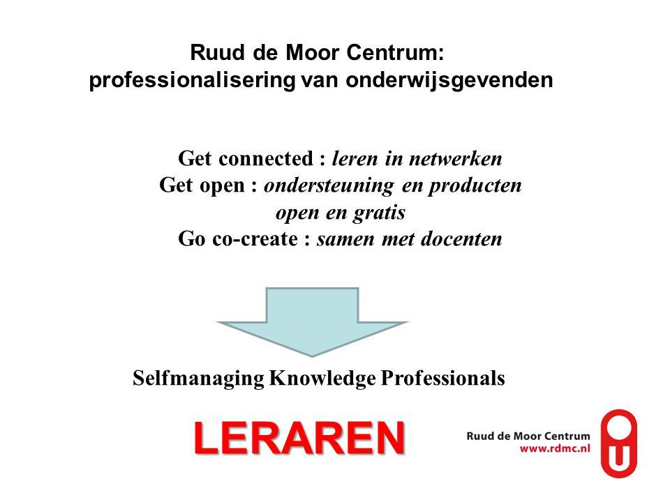 Ruud de Moor Centrum: professionalisering van onderwijsgevenden LERAREN Get connected : leren in netwerken Get open : ondersteuning en producten open