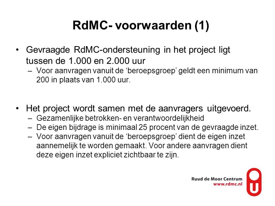 RdMC- voorwaarden (1) •Gevraagde RdMC-ondersteuning in het project ligt tussen de 1.000 en 2.000 uur –Voor aanvragen vanuit de 'beroepsgroep' geldt ee