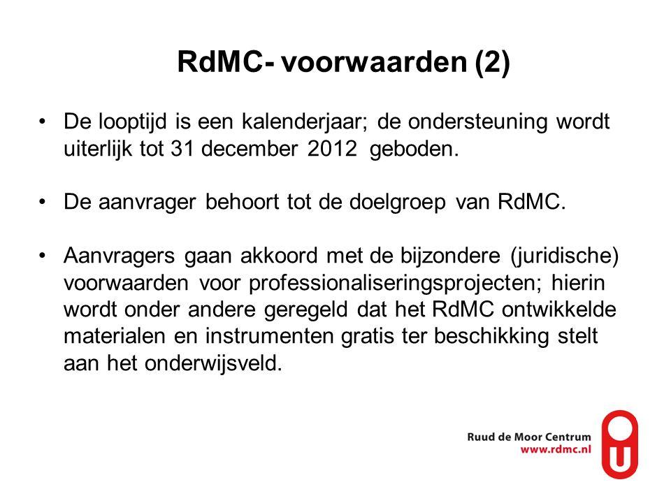 RdMC- voorwaarden (2) •De looptijd is een kalenderjaar; de ondersteuning wordt uiterlijk tot 31 december 2012 geboden. •De aanvrager behoort tot de do