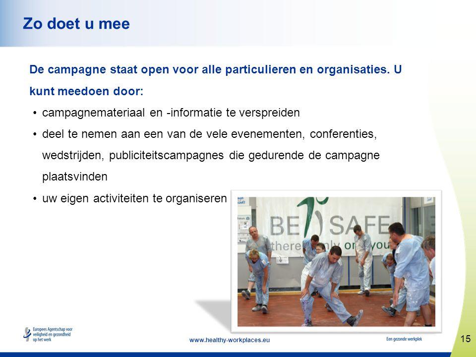 15 www.healthy-workplaces.eu Zo doet u mee De campagne staat open voor alle particulieren en organisaties. U kunt meedoen door: •campagnemateriaal en