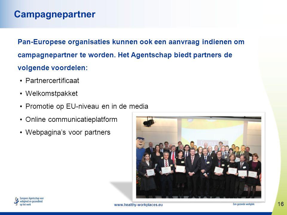 16 www.healthy-workplaces.eu Campagnepartner Pan-Europese organisaties kunnen ook een aanvraag indienen om campagnepartner te worden. Het Agentschap b