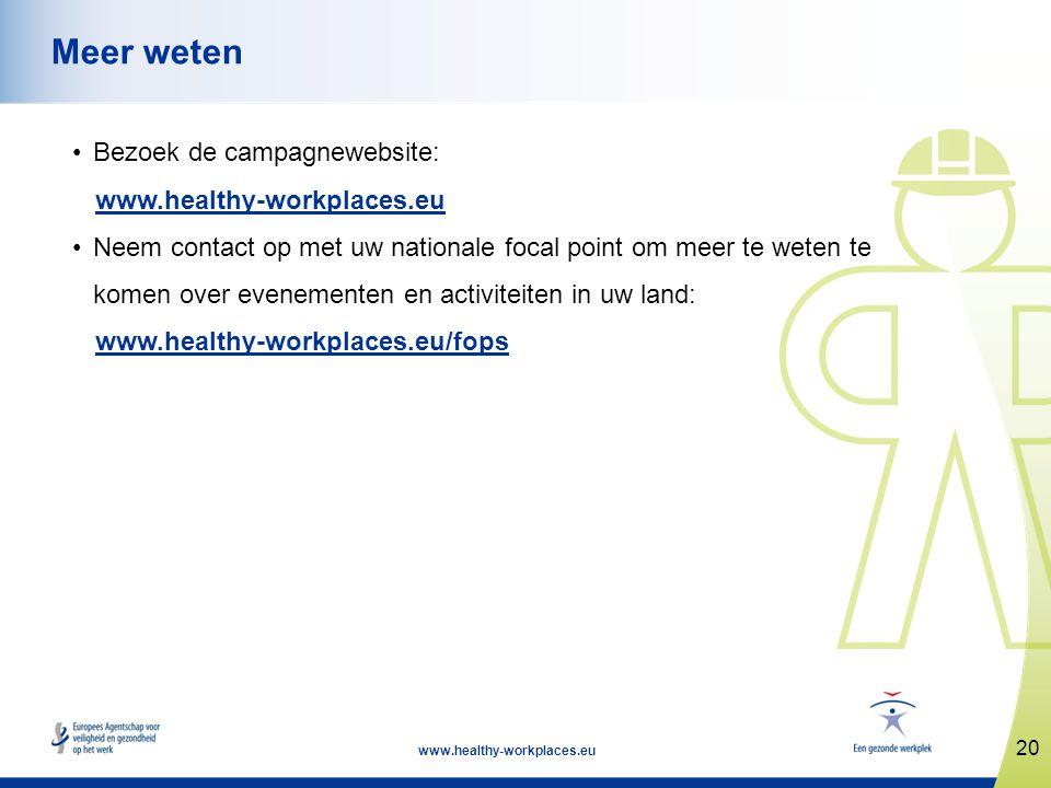 20 www.healthy-workplaces.eu Meer weten •Bezoek de campagnewebsite: www.healthy-workplaces.eu •Neem contact op met uw nationale focal point om meer te