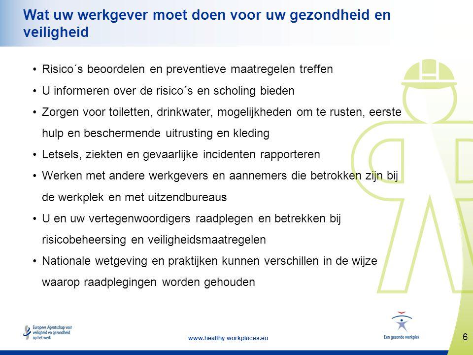 6 www.healthy-workplaces.eu Wat uw werkgever moet doen voor uw gezondheid en veiligheid •Risico´s beoordelen en preventieve maatregelen treffen •U inf