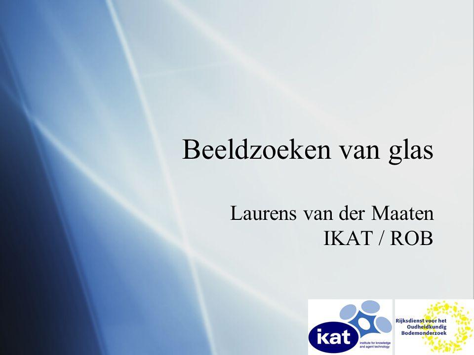 Beeldzoeken van glas Laurens van der Maaten IKAT / ROB
