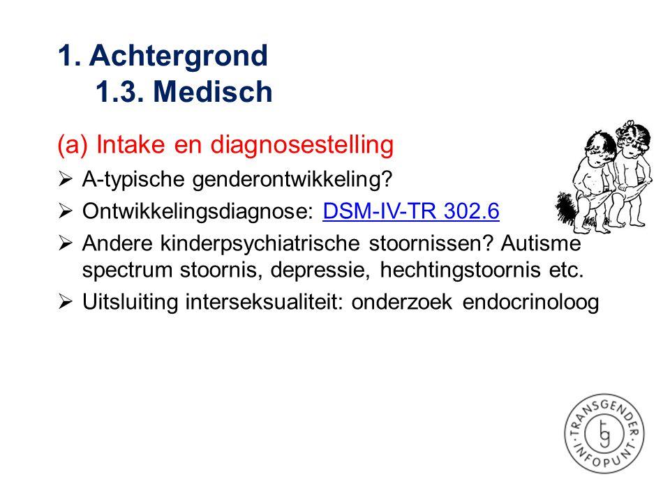 (a) Intake en diagnosestelling  A-typische genderontwikkeling?  Ontwikkelingsdiagnose: DSM-IV-TR 302.6DSM-IV-TR 302.6  Andere kinderpsychiatrische