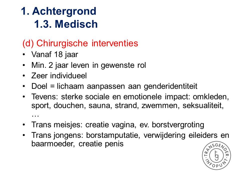 (d) Chirurgische interventies •Vanaf 18 jaar •Min. 2 jaar leven in gewenste rol •Zeer individueel •Doel = lichaam aanpassen aan genderidentiteit •Teve