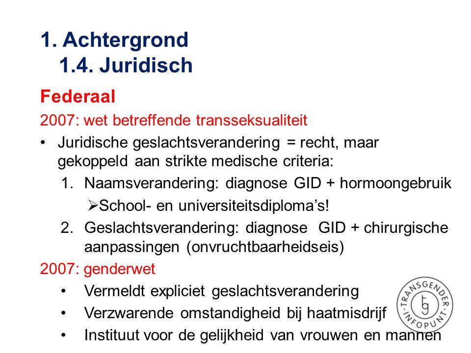Federaal 2007: wet betreffende transseksualiteit •Juridische geslachtsverandering = recht, maar gekoppeld aan strikte medische criteria: 1.Naamsverand