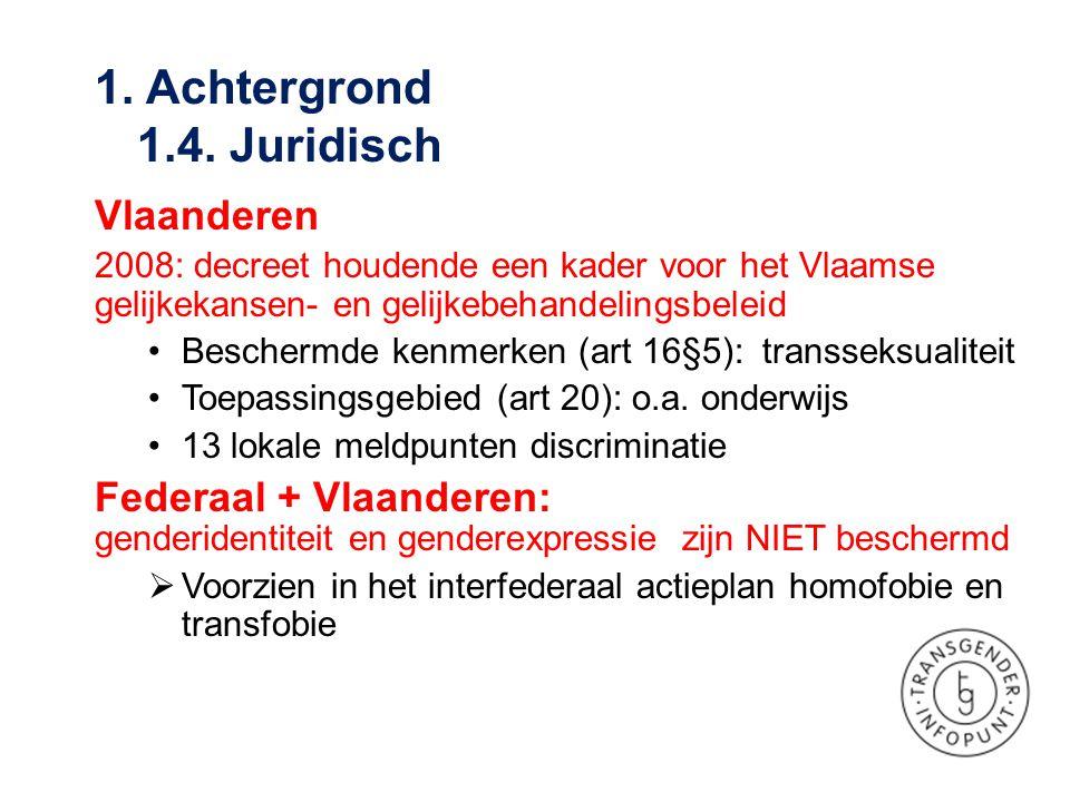 Vlaanderen 2008: decreet houdende een kader voor het Vlaamse gelijkekansen- en gelijkebehandelingsbeleid •Beschermde kenmerken (art 16§5): transseksua