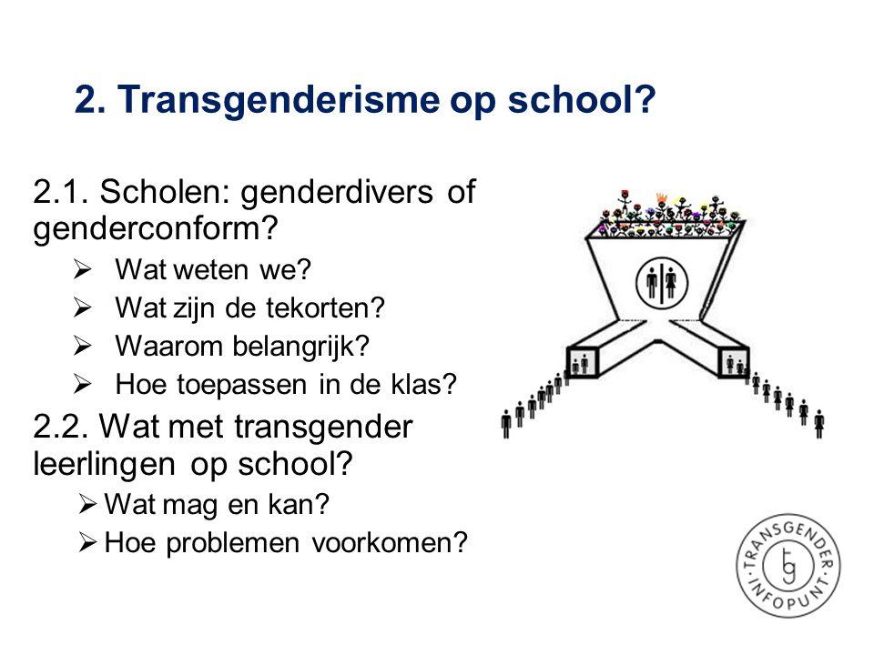 2.1. Scholen: genderdivers of genderconform?  Wat weten we?  Wat zijn de tekorten?  Waarom belangrijk?  Hoe toepassen in de klas? 2.2. Wat met tra