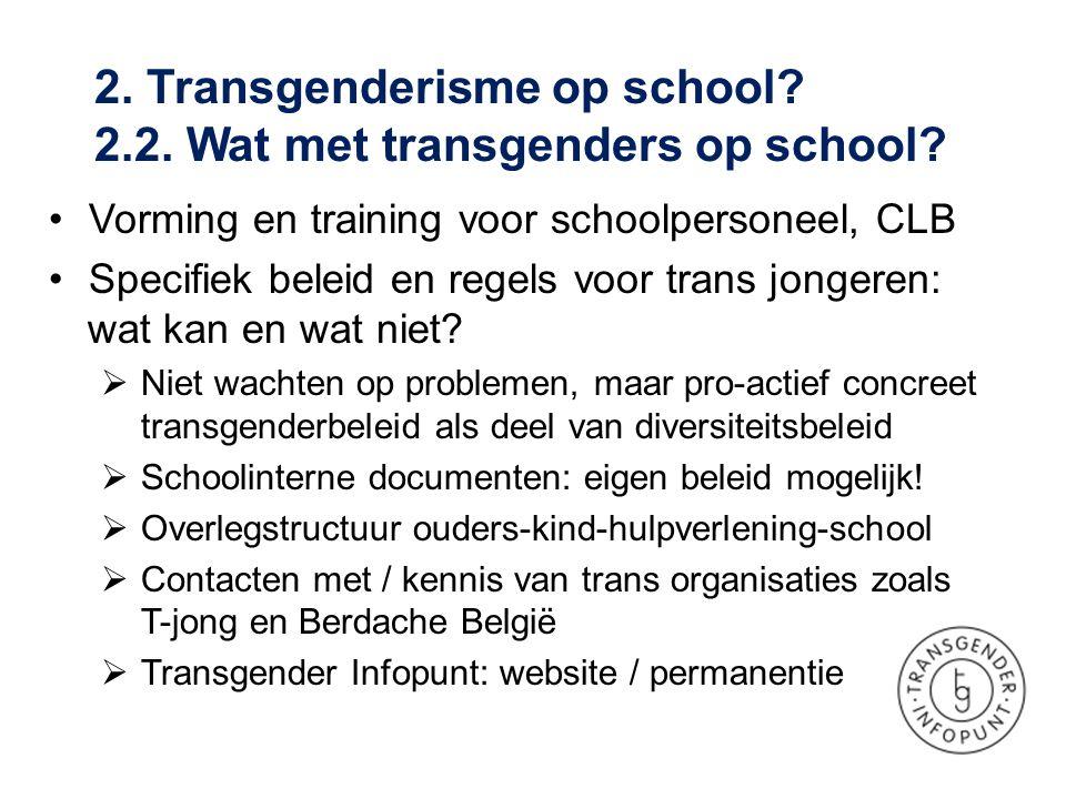 •Vorming en training voor schoolpersoneel, CLB •Specifiek beleid en regels voor trans jongeren: wat kan en wat niet?  Niet wachten op problemen, maar