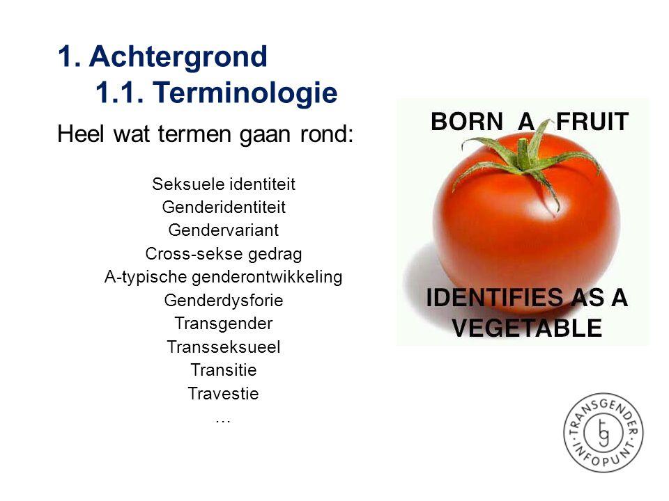 1. Achtergrond 1.1. Terminologie Heel wat termen gaan rond: Seksuele identiteit Genderidentiteit Gendervariant Cross-sekse gedrag A-typische genderont