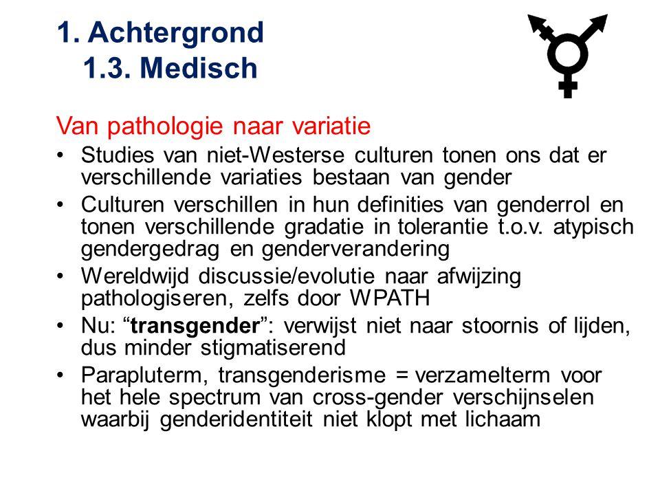 Van pathologie naar variatie •Studies van niet-Westerse culturen tonen ons dat er verschillende variaties bestaan van gender •Culturen verschillen in