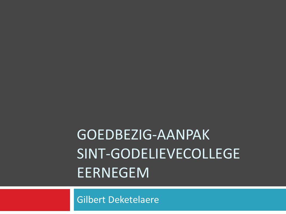 GOEDBEZIG-AANPAK SINT-GODELIEVECOLLEGE EERNEGEM Gilbert Deketelaere