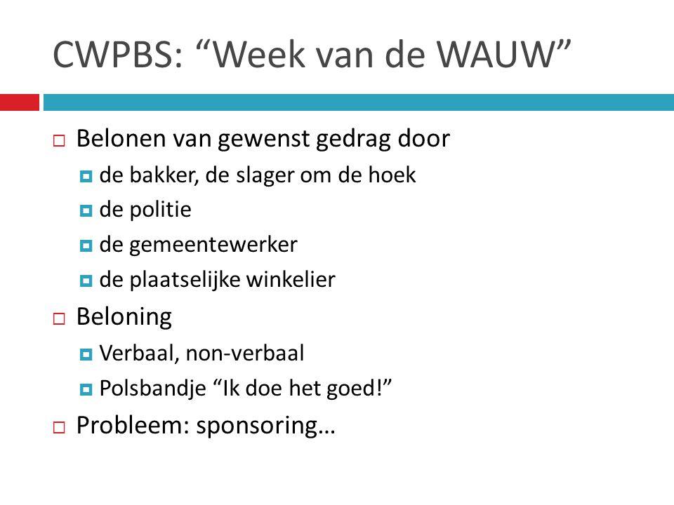 """CWPBS: """"Week van de WAUW""""  Belonen van gewenst gedrag door  de bakker, de slager om de hoek  de politie  de gemeentewerker  de plaatselijke winke"""