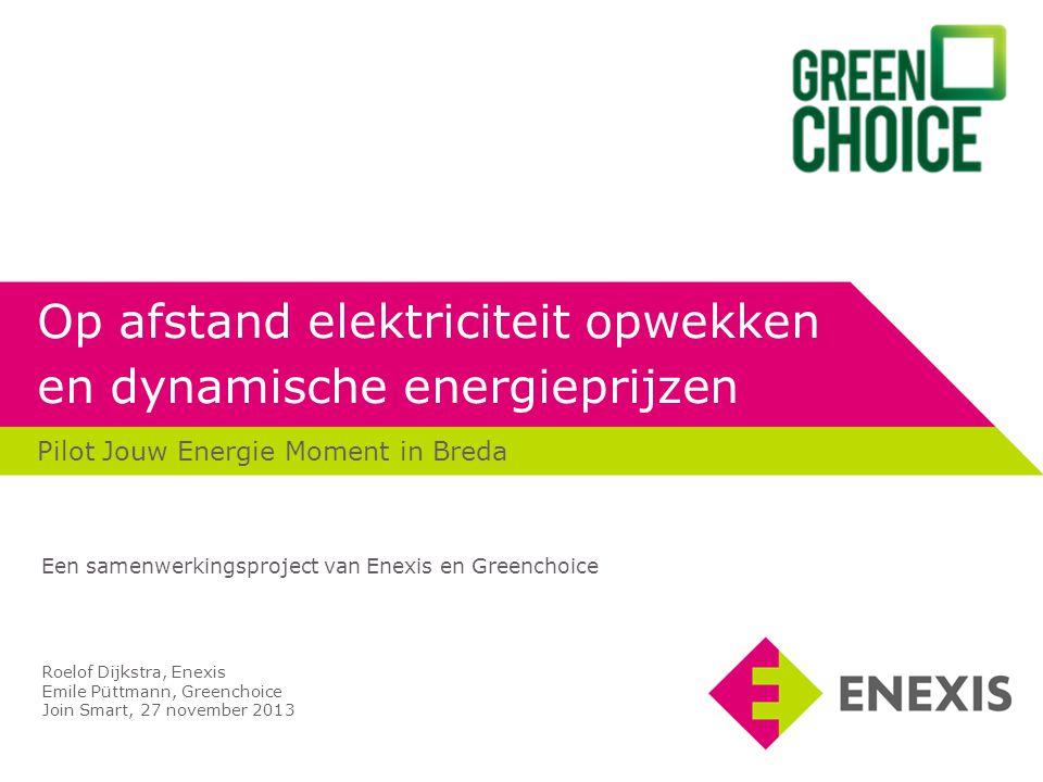 Op afstand elektriciteit opwekken en dynamische energieprijzen Pilot Jouw Energie Moment in Breda Roelof Dijkstra, Enexis Emile Püttmann, Greenchoice