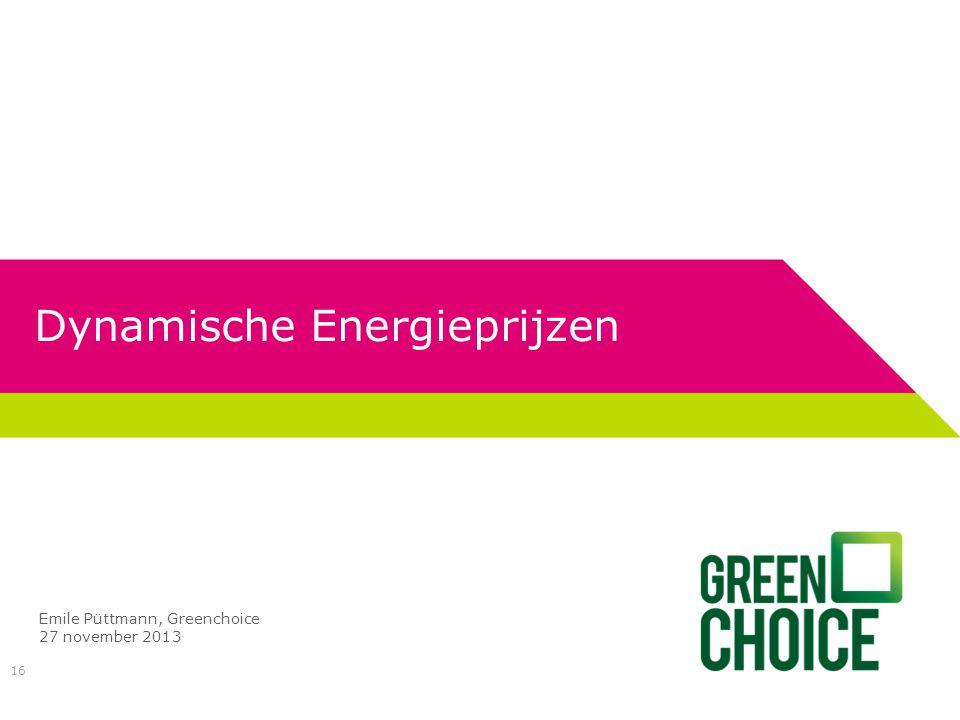 Dynamische Energieprijzen 16 Emile Püttmann, Greenchoice 27 november 2013