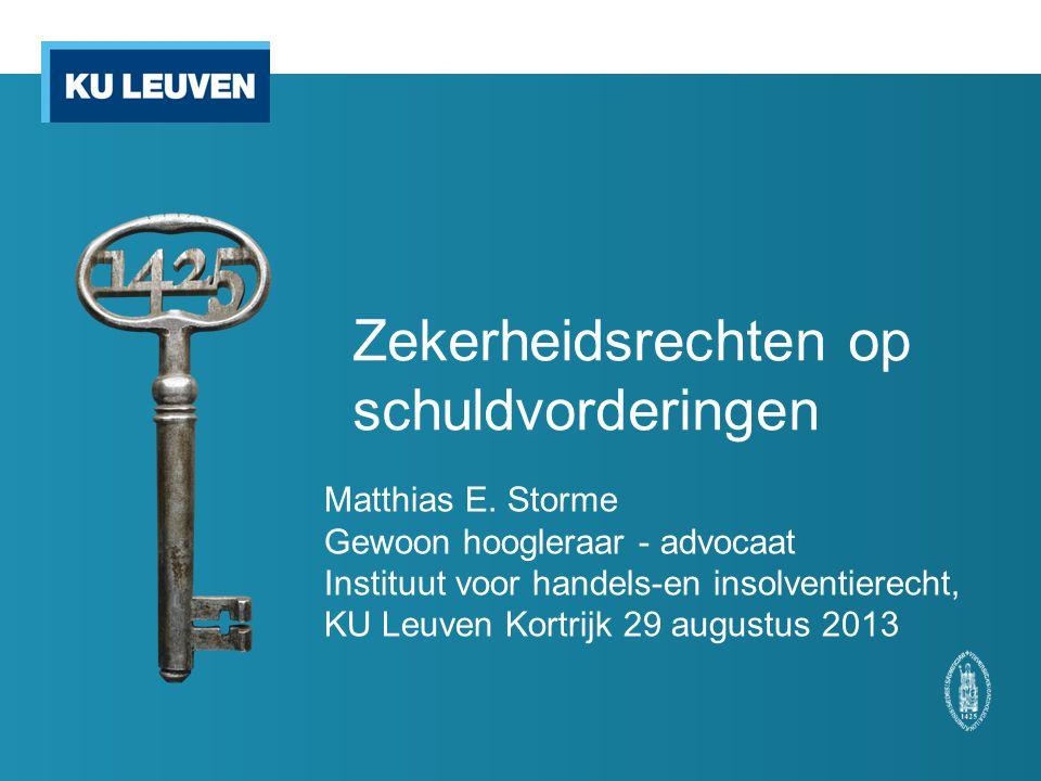 Zekerheidsrechten op schuldvorderingen Matthias E. Storme Gewoon hoogleraar - advocaat Instituut voor handels-en insolventierecht, KU Leuven Kortrijk