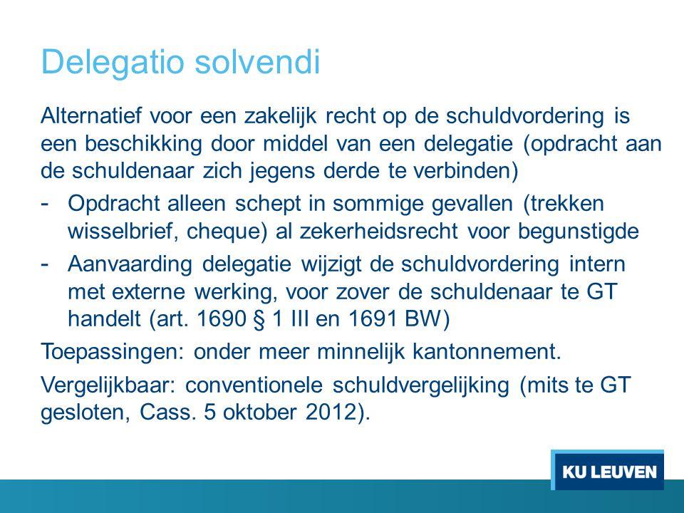 Delegatio solvendi Alternatief voor een zakelijk recht op de schuldvordering is een beschikking door middel van een delegatie (opdracht aan de schulde