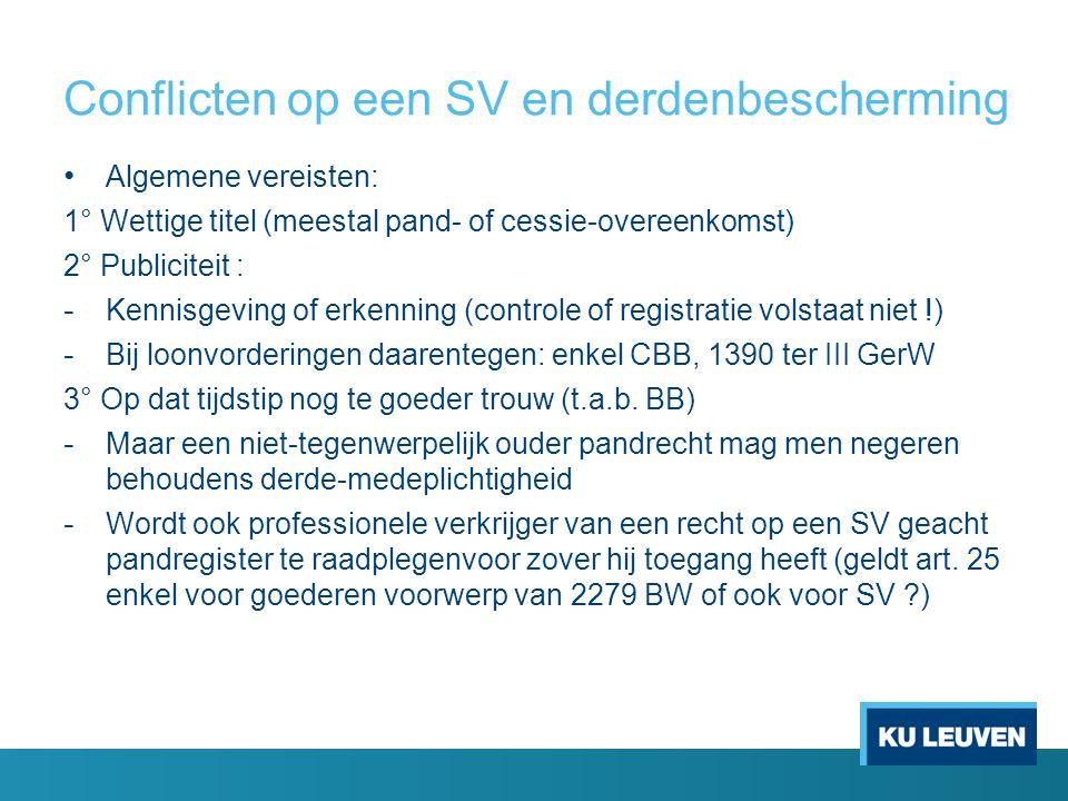 Conflicten op een SV en derdenbescherming • Algemene vereisten: 1° Wettige titel (meestal pand- of cessie-overeenkomst) 2° Publiciteit : - Kennisgevin
