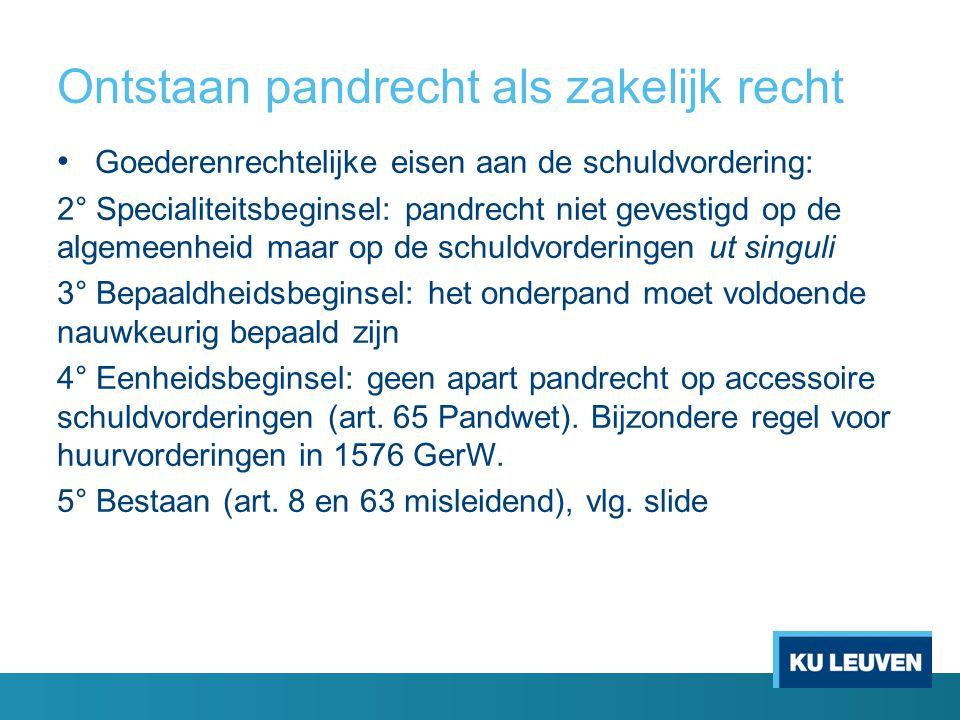 Ontstaan pandrecht als zakelijk recht • Goederenrechtelijke eisen aan de schuldvordering: 2° Specialiteitsbeginsel: pandrecht niet gevestigd op de alg