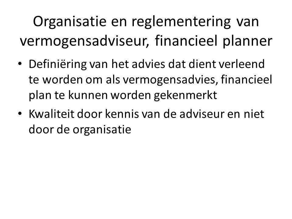 Organisatie en reglementering van vermogensadviseur, financieel planner • Definiëring van het advies dat dient verleend te worden om als vermogensadvies, financieel plan te kunnen worden gekenmerkt • Kwaliteit door kennis van de adviseur en niet door de organisatie