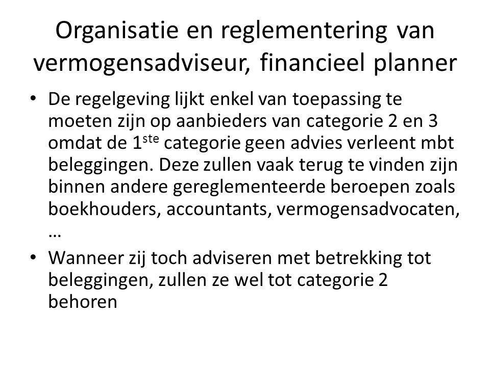 • De regelgeving lijkt enkel van toepassing te moeten zijn op aanbieders van categorie 2 en 3 omdat de 1 ste categorie geen advies verleent mbt beleggingen.