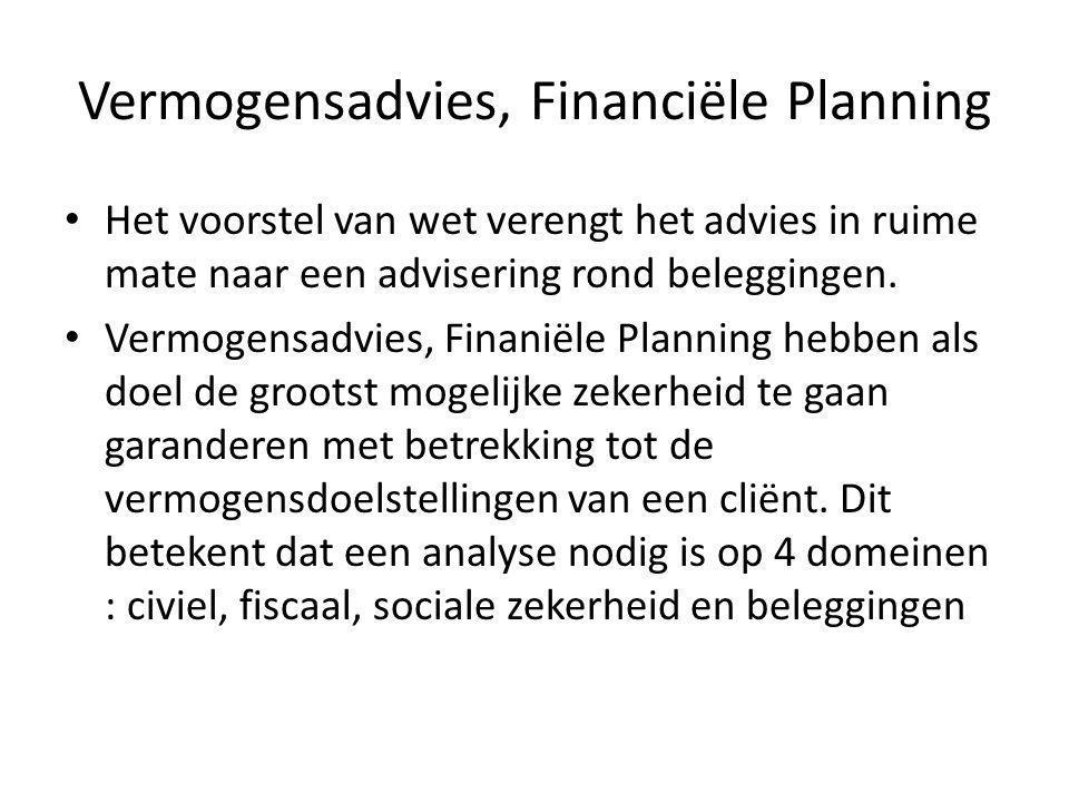 Vermogensadvies, Financiële Planning • Het voorstel van wet verengt het advies in ruime mate naar een advisering rond beleggingen.